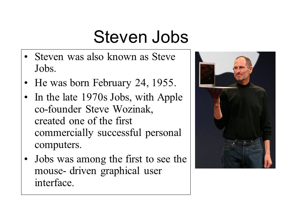 Steven Jobs Steven was also known as Steve Jobs.