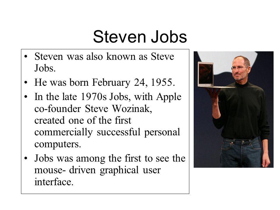 Steven Jobs Steven was also known as Steve Jobs.