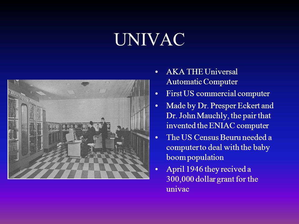 UNIVAC AKA THE Universal Automatic Computer
