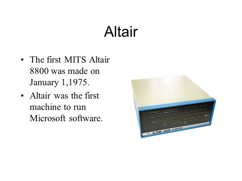 Altair The first MITS Altair 8800 was made on January 1,1975.