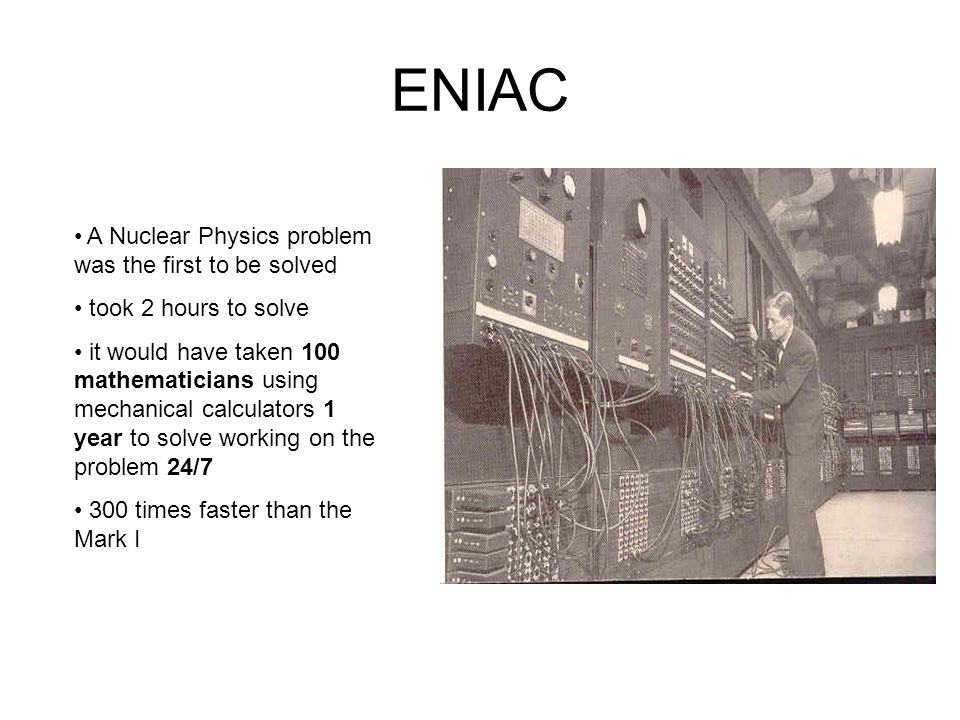 ENIAC A Nuclear Physics problem was the first to be solved
