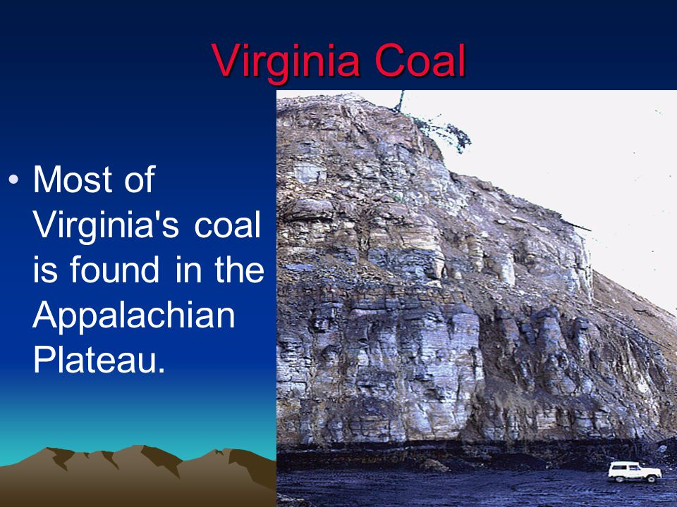 Virginia Coal Most of Virginia s coal is found in the Appalachian Plateau.