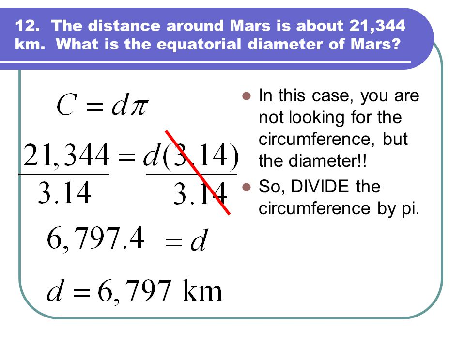 So, DIVIDE the circumference by pi.
