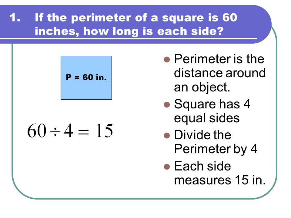If the perimeter of a square is 60 inches, how long is each side