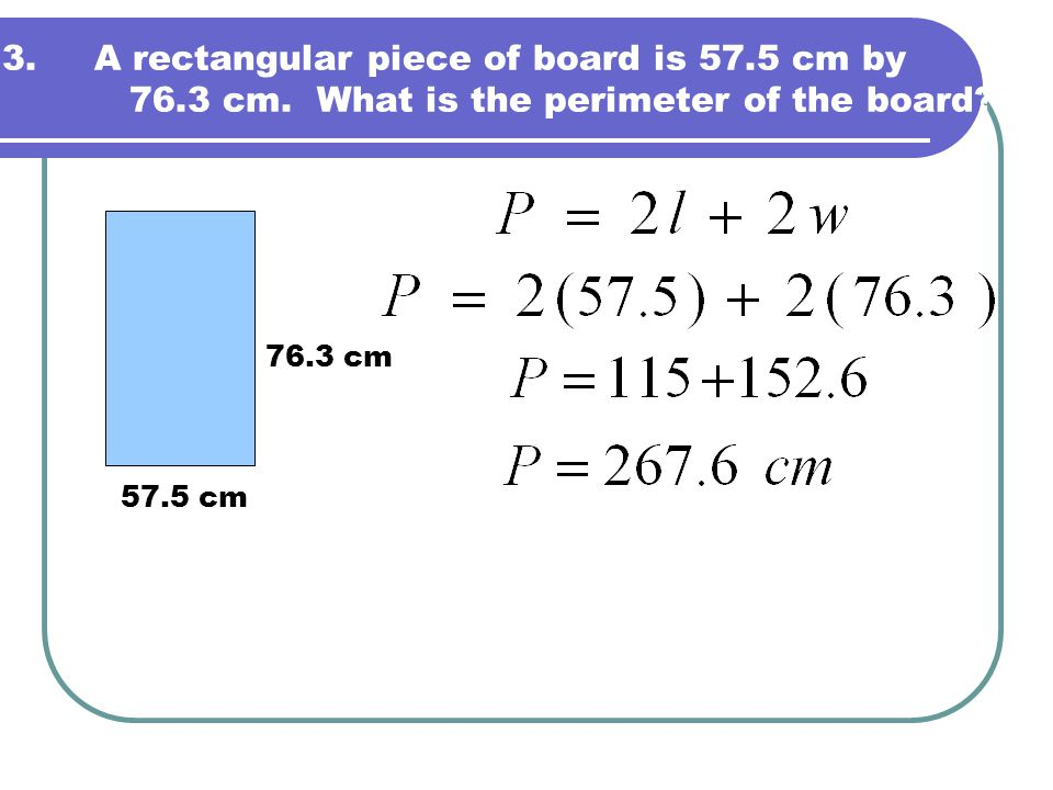 A rectangular piece of board is 57. 5 cm by 76. 3 cm