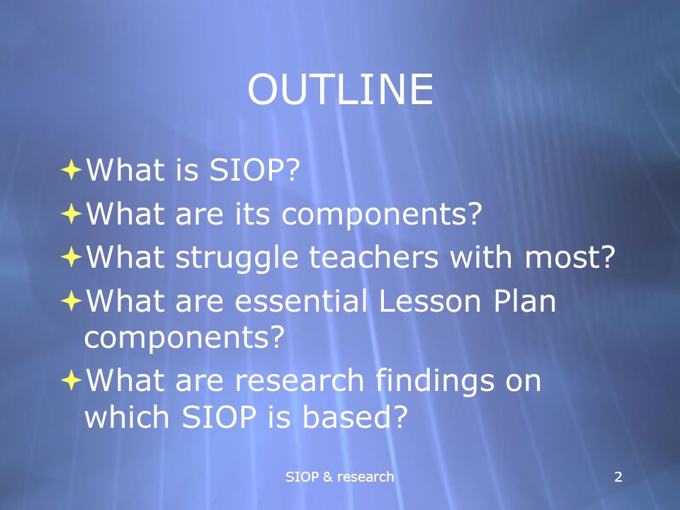 OUTLINE What is SIOP What are its components