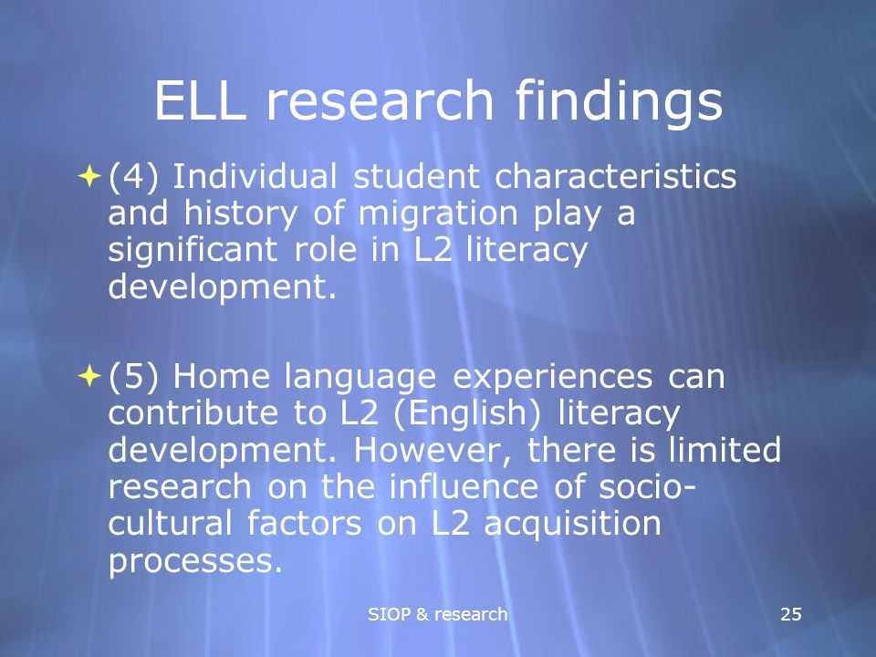 ELL research findings (4) Individual student characteristics and history of migration play a significant role in L2 literacy development.