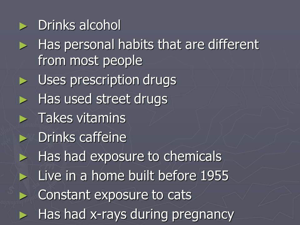 Drinks alcohol Has personal habits that are different from most people. Uses prescription drugs. Has used street drugs.