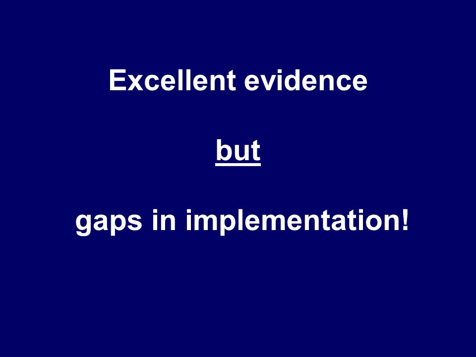 Excellent evidence but gaps in implementation!