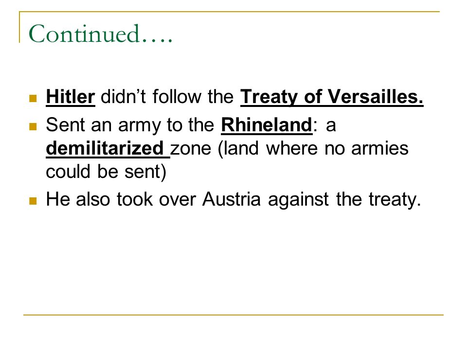 Continued…. Hitler didn't follow the Treaty of Versailles.