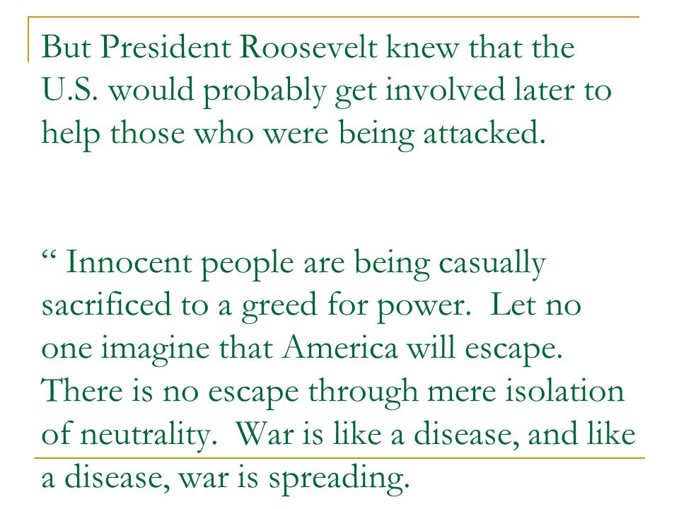 But President Roosevelt knew that the U. S