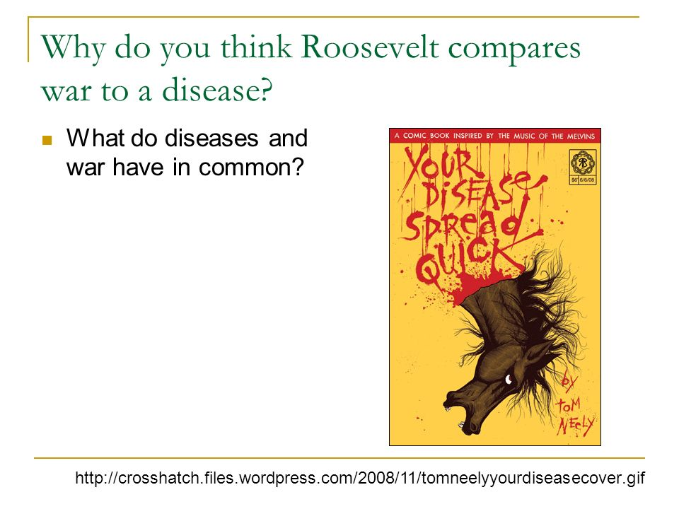 Why do you think Roosevelt compares war to a disease