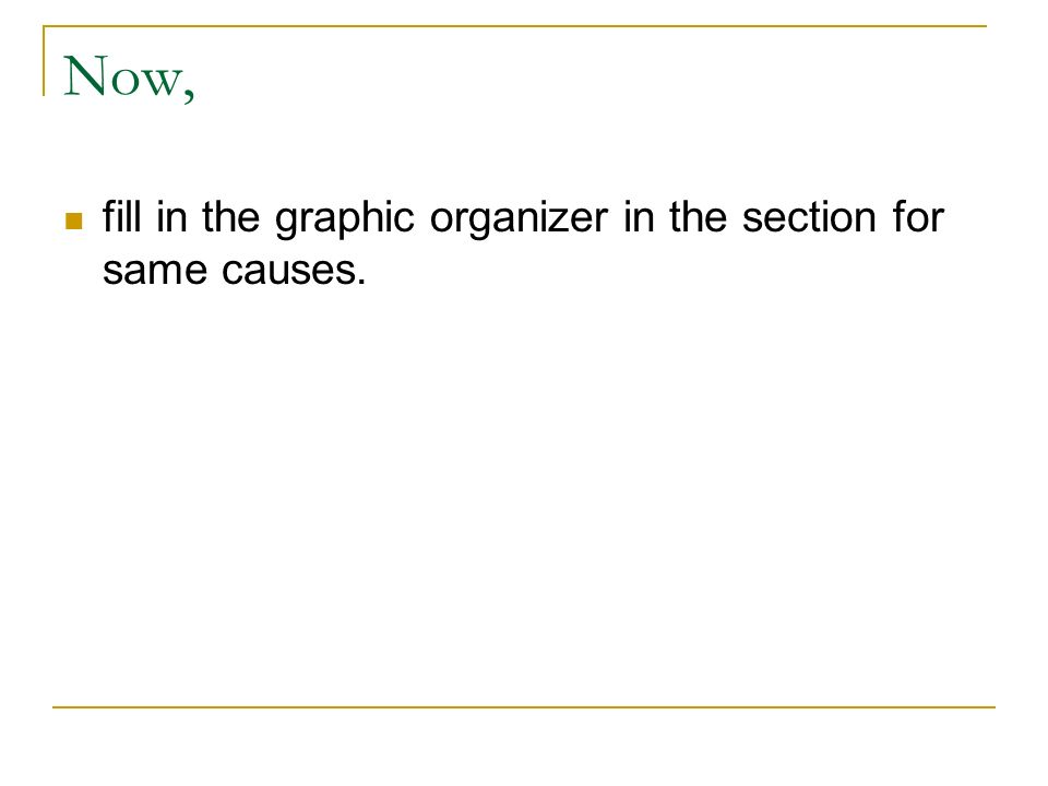 Now, fill in the graphic organizer in the section for same causes.