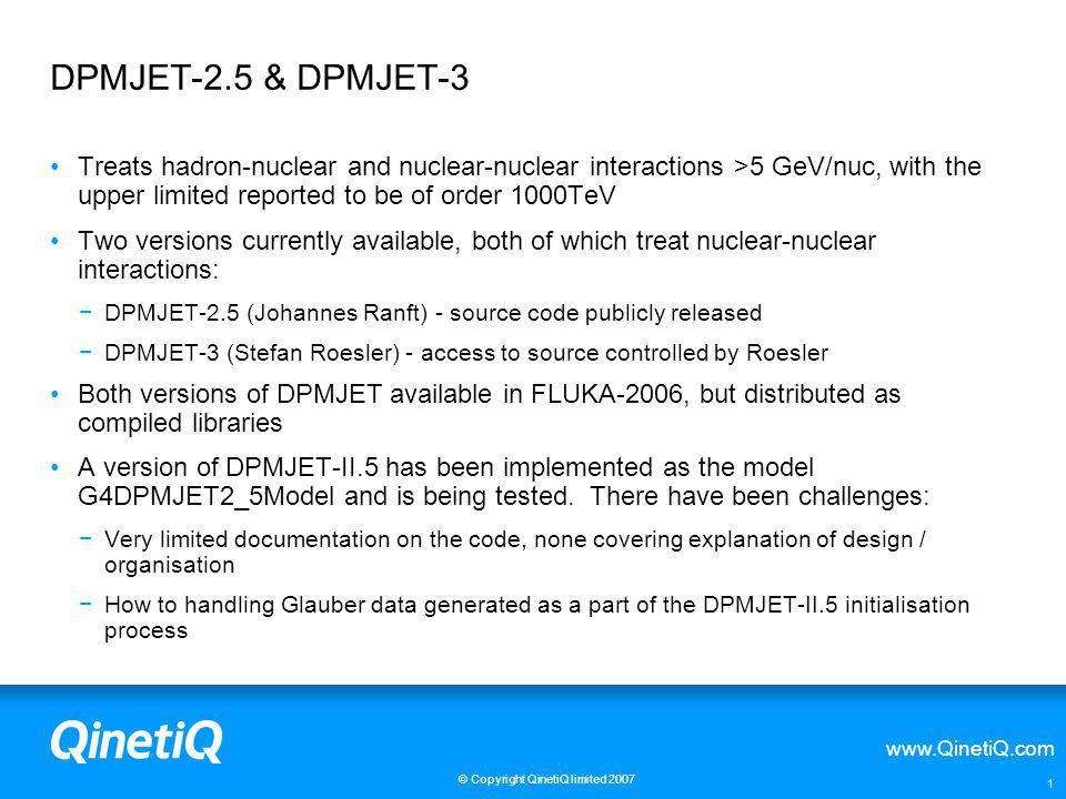 DPMJET-2.5 & DPMJET-3 Treats hadron-nuclear and nuclear-nuclear interactions >5 GeV/nuc, with the upper limited reported to be of order 1000TeV.