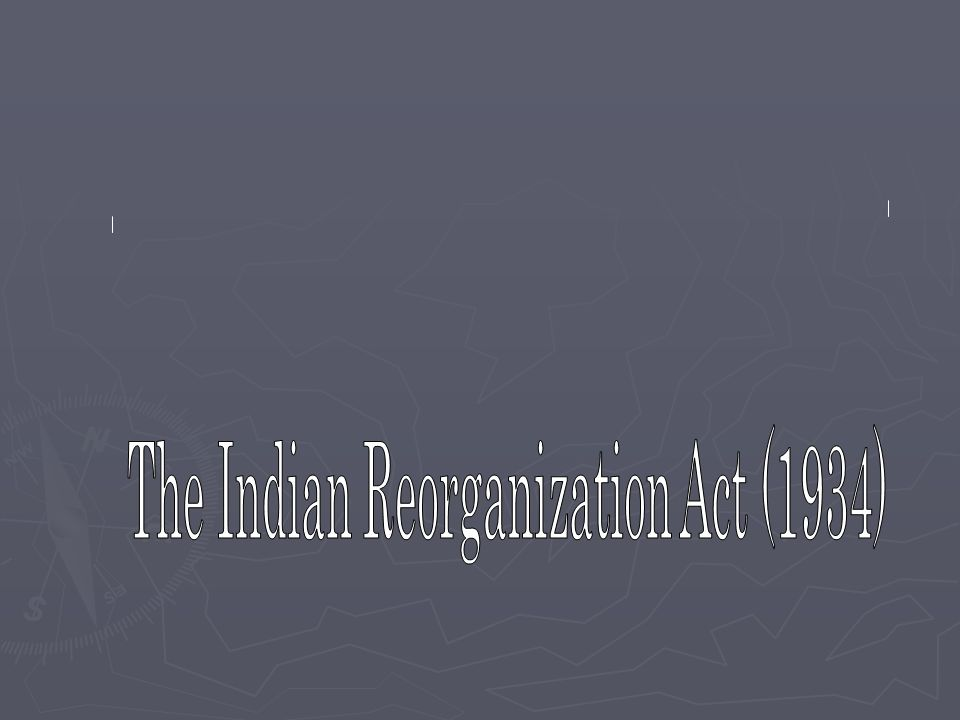 The Indian Reorganization Act (1934)