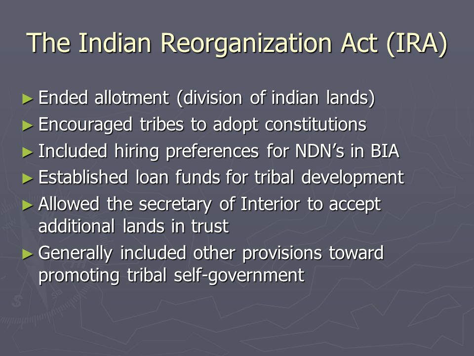 The Indian Reorganization Act (IRA)