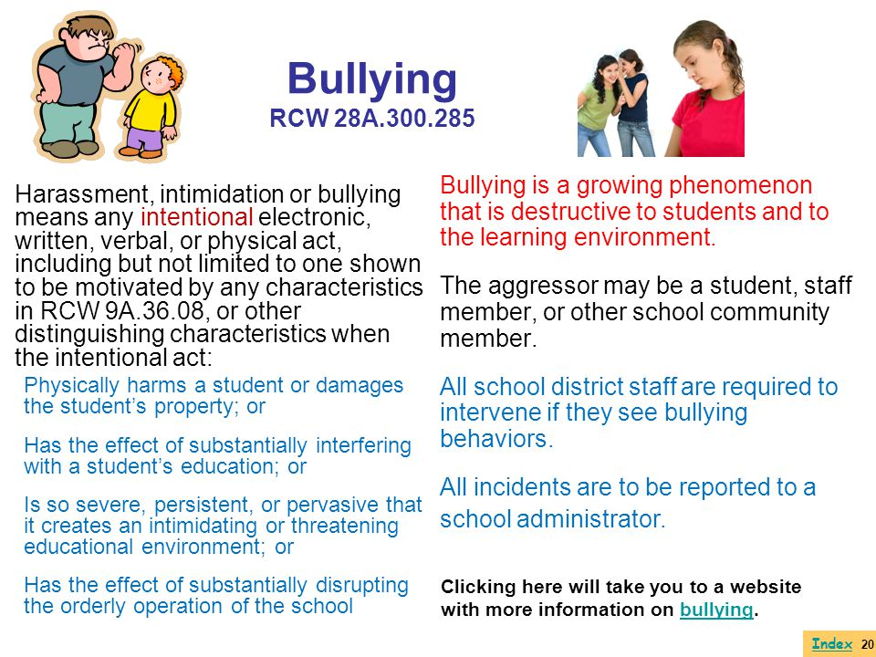 Bullying RCW 28A.300.285 Bullying is a growing phenomenon that is destructive to students and to the learning environment.