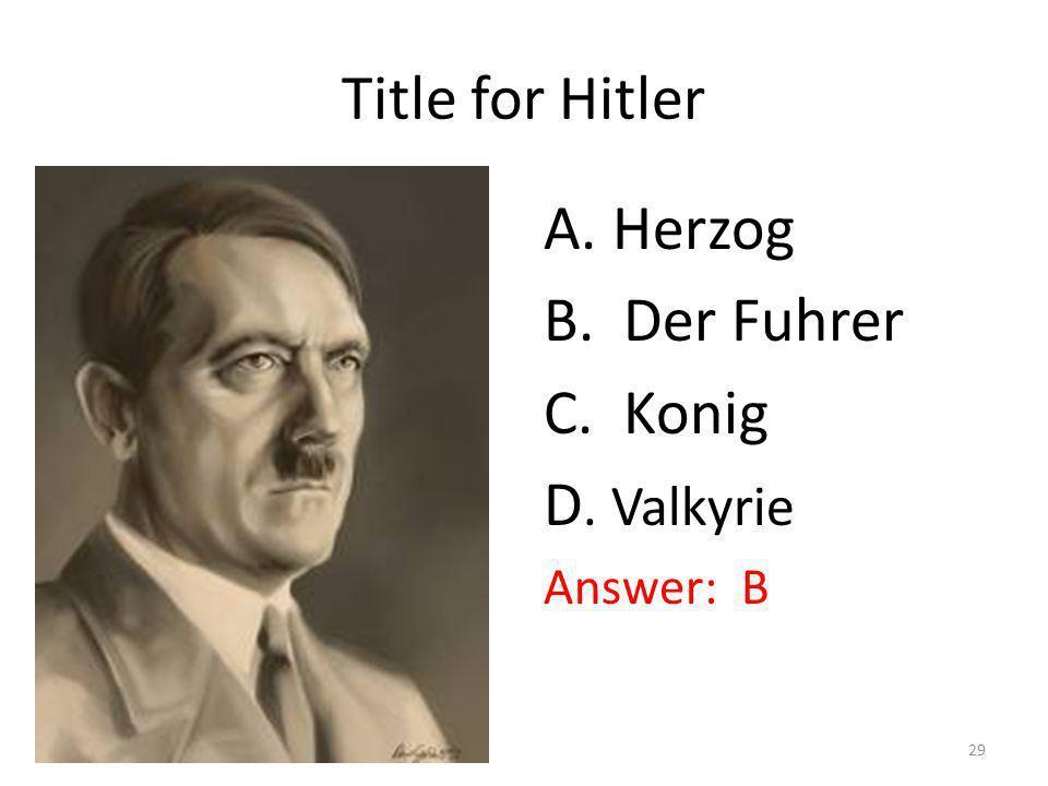 Title for Hitler A. Herzog B. Der Fuhrer C. Konig D. Valkyrie
