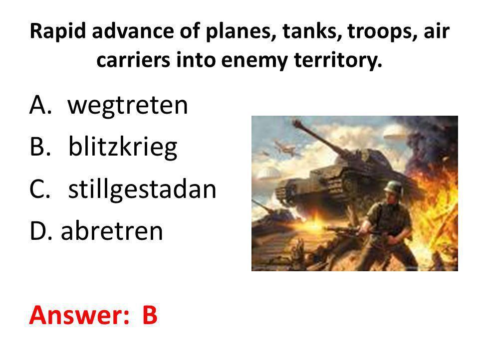 A. wegtreten blitzkrieg stillgestadan D. abretren Answer: B