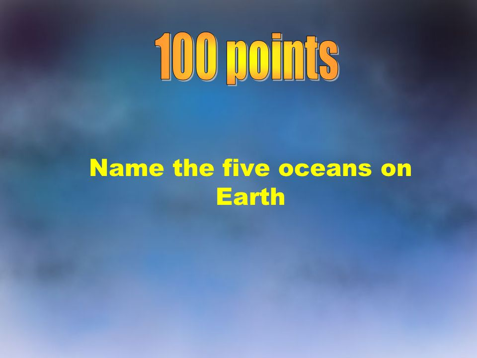 Name the five oceans on Earth