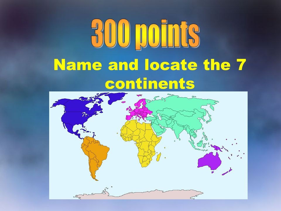 Name and locate the 7 continents