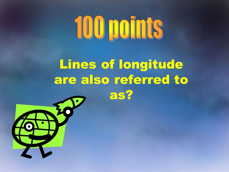 Lines of longitude are also referred to as