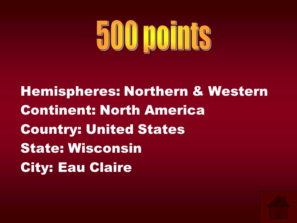 500 points Hemispheres: Northern & Western Continent: North America