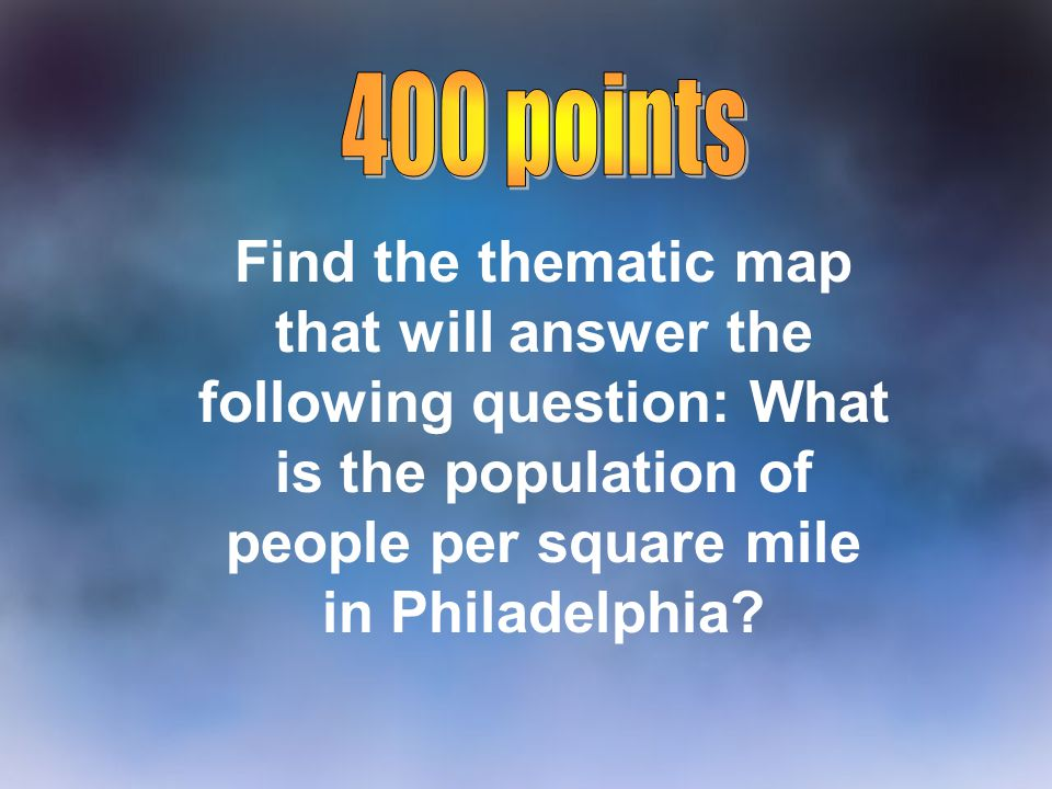 400 points Find the thematic map that will answer the following question: What is the population of people per square mile in Philadelphia