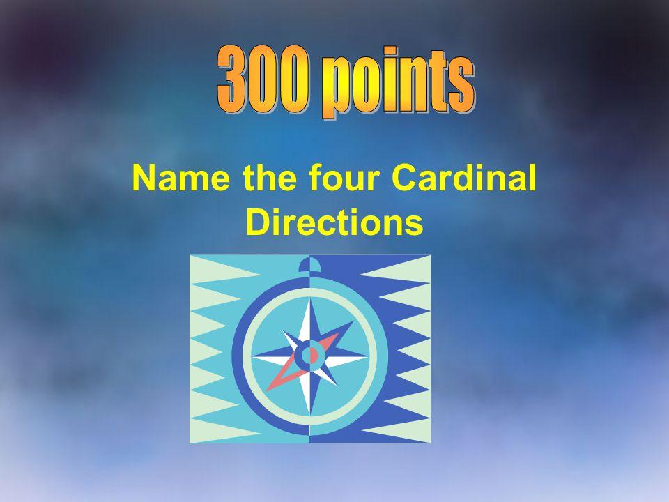 Name the four Cardinal Directions