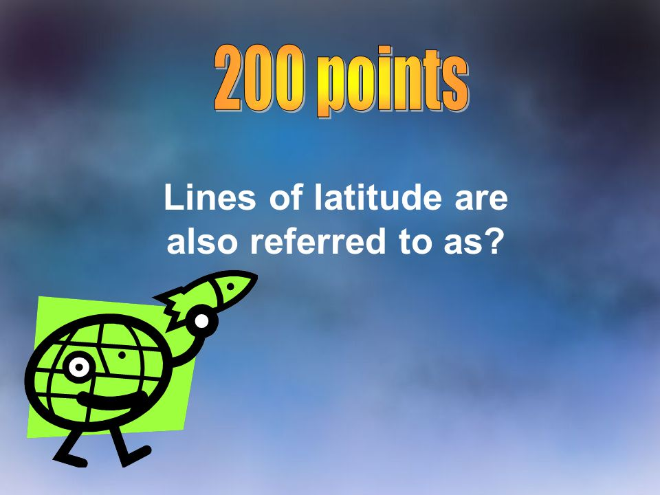 Lines of latitude are also referred to as