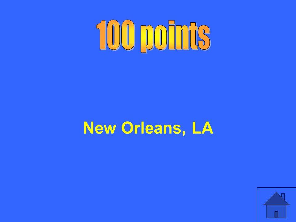 100 points New Orleans, LA
