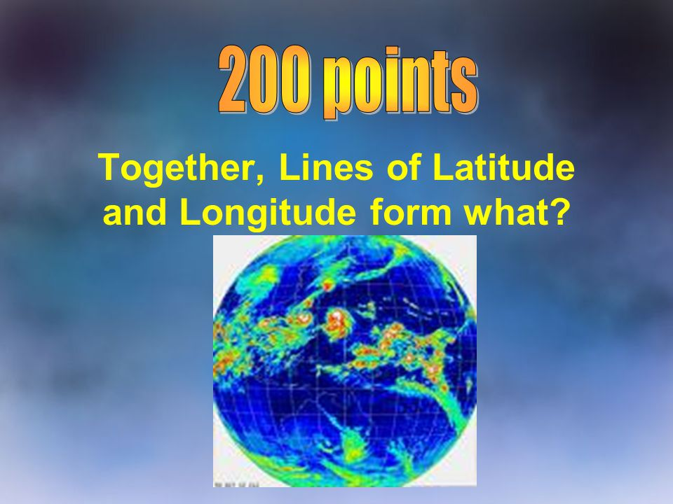 Together, Lines of Latitude and Longitude form what