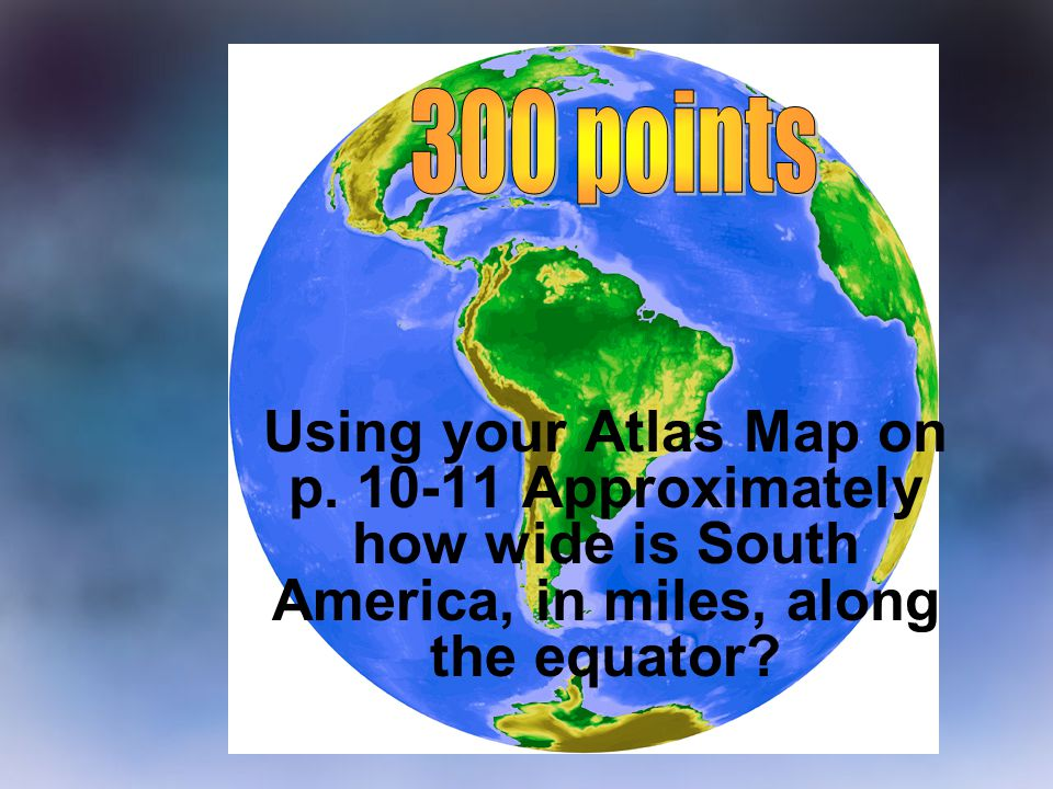 300 points Using your Atlas Map on p.