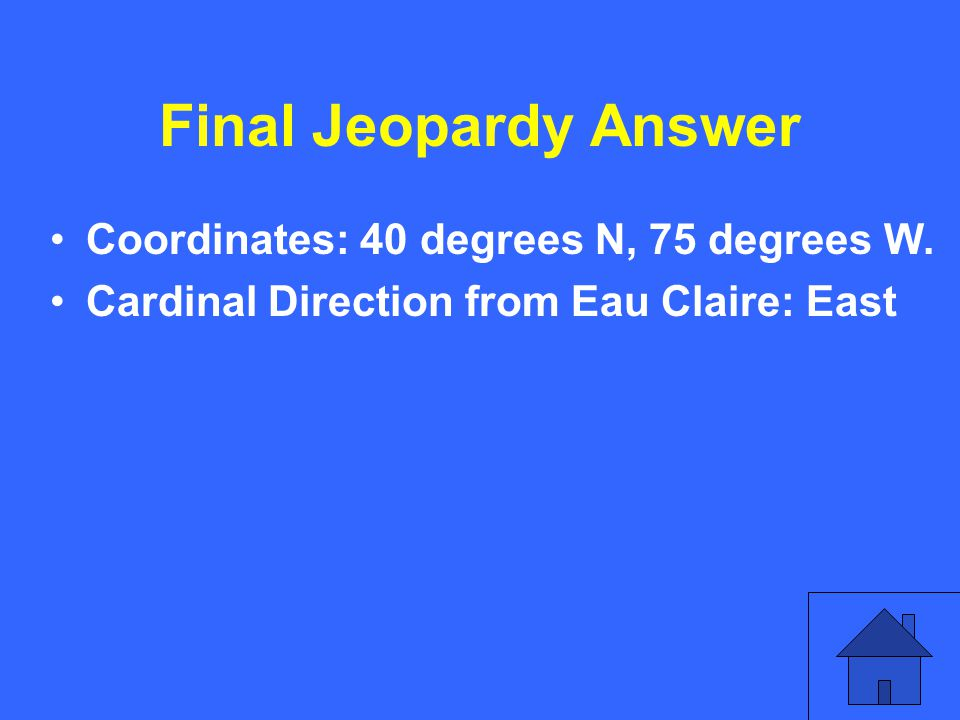 Final Jeopardy Answer Coordinates: 40 degrees N, 75 degrees W.