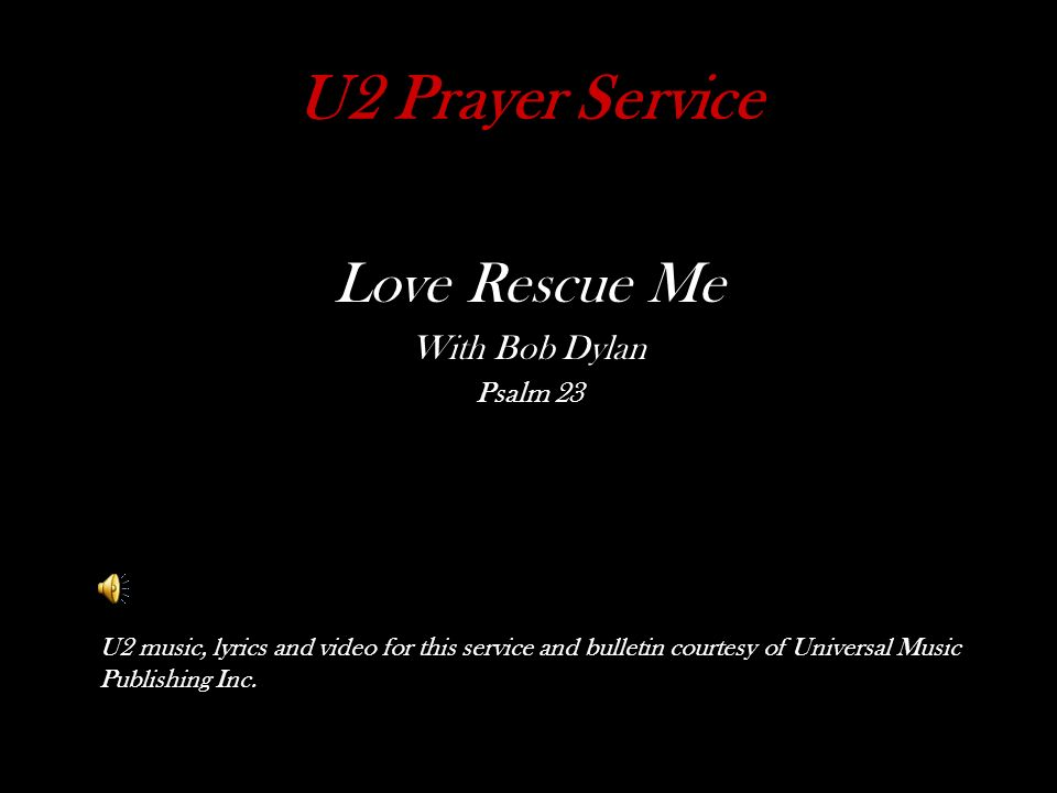 U2 Prayer Service Love Rescue Me With Bob Dylan Psalm 23