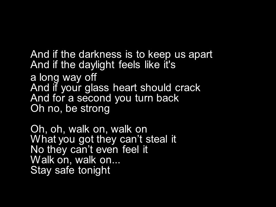 And if the darkness is to keep us apart And if the daylight feels like it s
