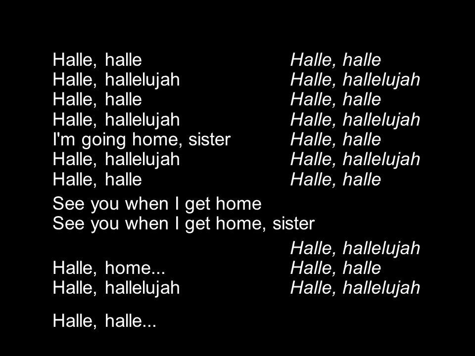 Halle, halle. Halle, halle Halle, hallelujah