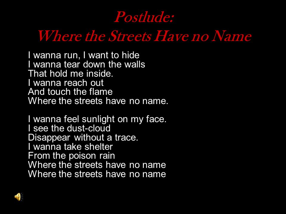 Postlude: Where the Streets Have no Name