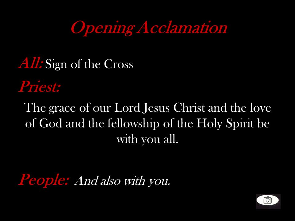 Opening Acclamation All: Sign of the Cross Priest: