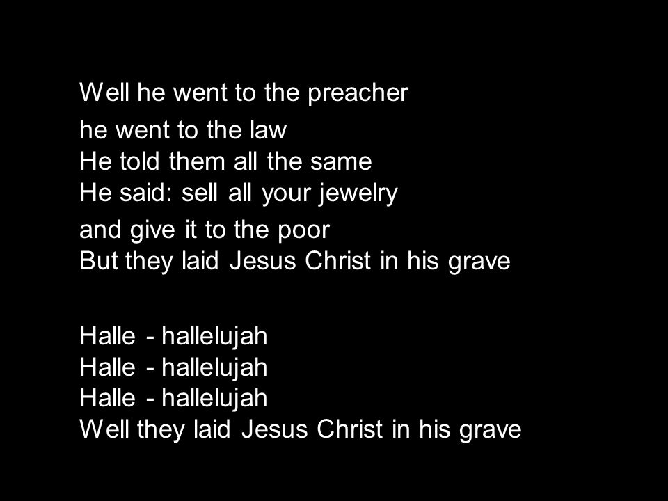 Well he went to the preacher