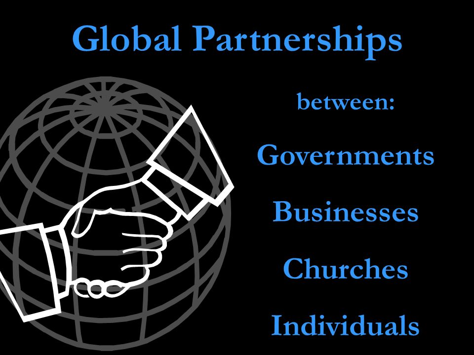 Global Partnerships Governments Businesses Churches Individuals