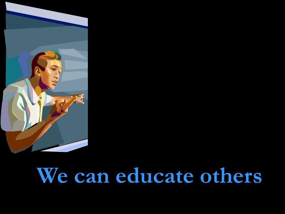 We can educate others