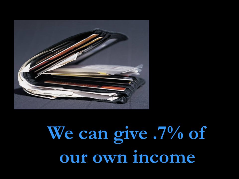 We can give .7% of our own income