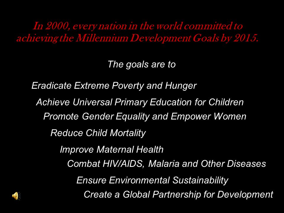 In 2000, every nation in the world committed to achieving the Millennium Development Goals by 2015.