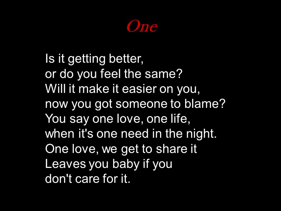 One or do you feel the same Will it make it easier on you,