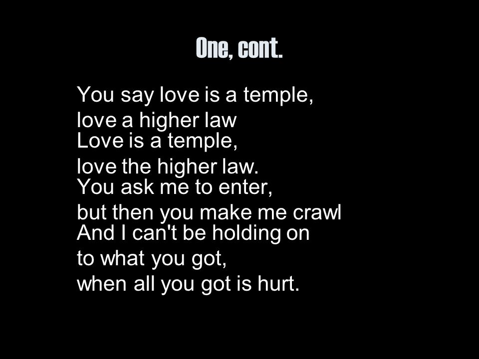 One, cont. love a higher law Love is a temple,