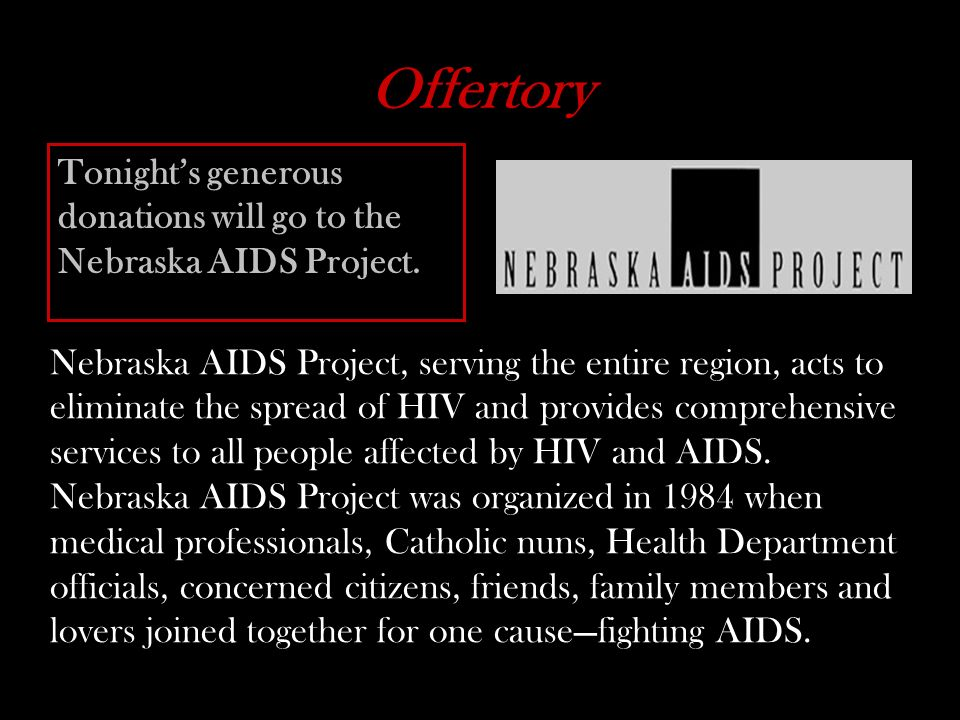 Offertory Tonight's generous donations will go to the Nebraska AIDS Project.