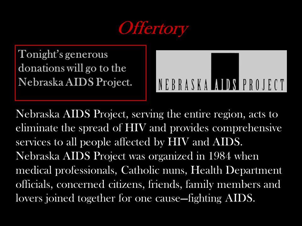 Offertory Tonight's generous donations will go to the Nebraska AIDS Project.