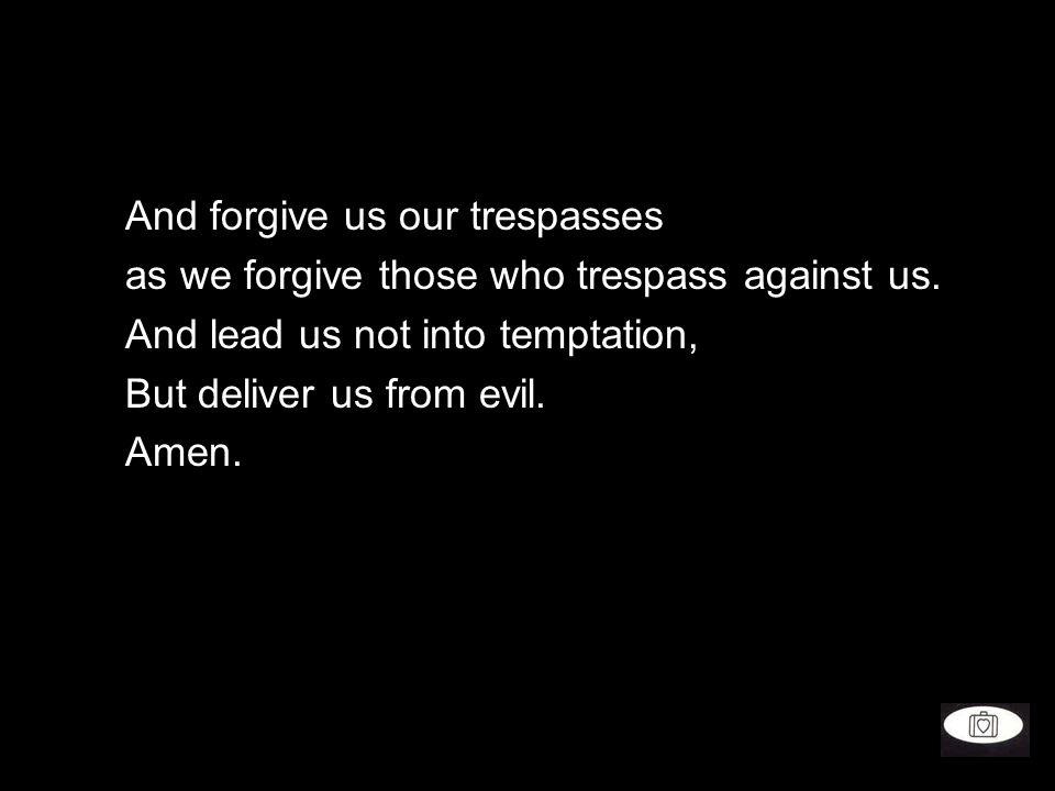And forgive us our trespasses