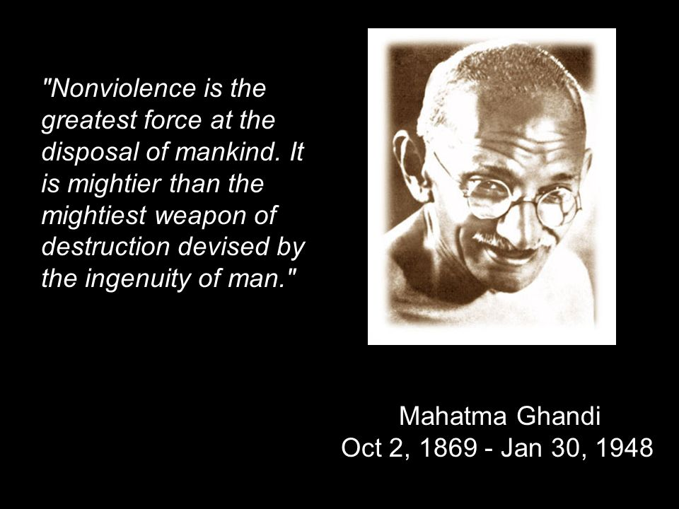 Nonviolence is the greatest force at the disposal of mankind